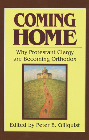 Coming Home: Why Protestant Clergy are Becoming Orthodox edited by Fr Peter Gillquist