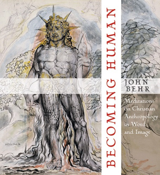Becoming Human: Meditations on Christian Anthropology in Word and Image by Fr. John Behr