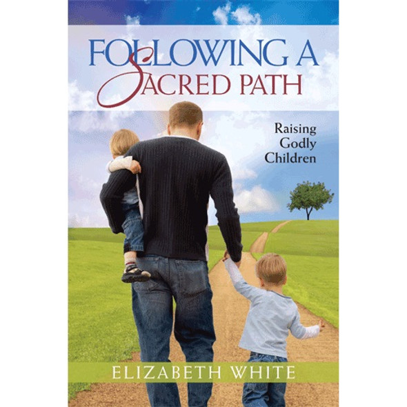 Following a Sacred Path: Raising Godly Children by Elizabeth White. Practical advice for parents (and educators) on raising children to understand and love their faith.