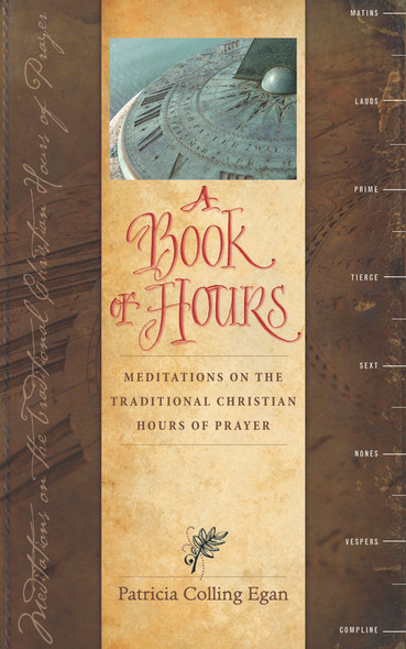 A Book of Hours: Meditations on the Traditional Christian Hours of Prayer by Patricia Colling Egan