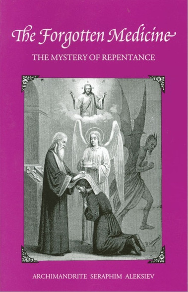 The Forgotten Medicine: The Mystery of Repentance by Archimandrite Seraphim Aleksiev