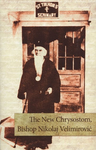 The New Chrysostom: Bishop Nikolaj Velimirović by Bishop Artemije and Vladislav Maevskii