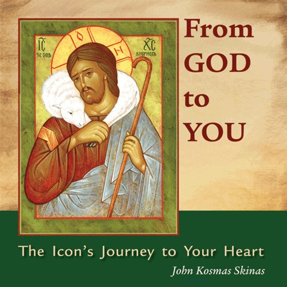 From God to You: The Icon's Journey to Your Heart by John Kosmas Skinas
