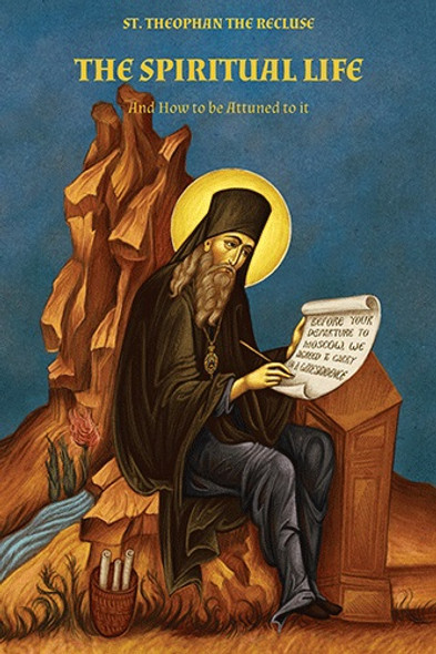 The Spiritual Life and How to be Attuned to It by St. Theophan the Recluse. New edition.