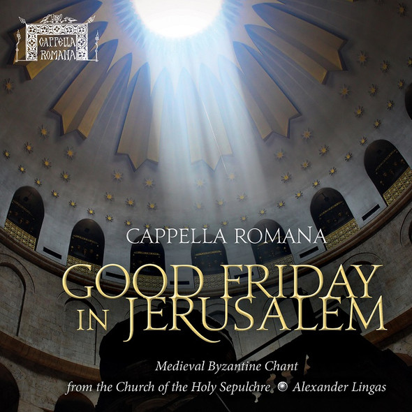 CD - Capella Romana - Good Friday in Jerusalem: Medieval Byzantine Chant