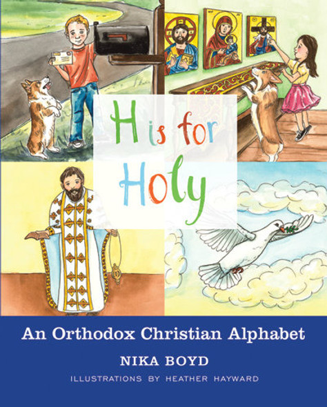 H Is for Holy: An Orthodox Christian Alphabet by Nika Boyd, illustrated by Heather Hayward