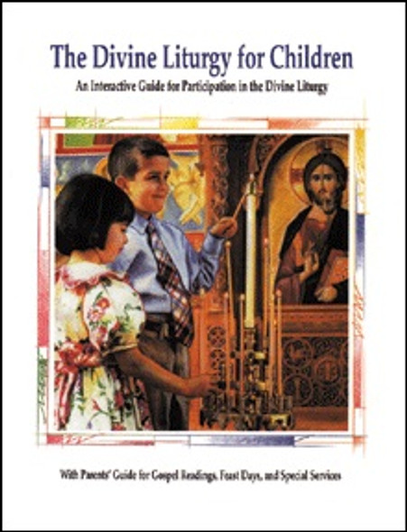 The Divine Liturgy for Children: An Interactive Guide for Participation in the Divine Liturgy - Prepared by the Orthodox Christian Education Commission