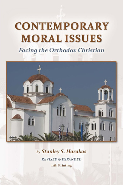 Contemporary Moral Issues Facing the Orthodox Christian, 11th printing by Stanley S. Harakas