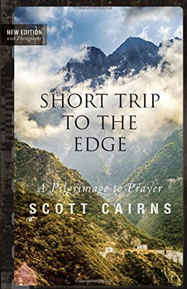 Short Trip to the Edge: A Pilgrimage to Prayer by Scott Cairns