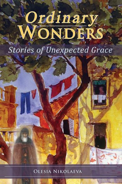 Ordinary Wonders: Stories of Unexpected Grace by Olesia Nikolaeva