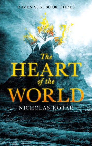 The Heart of the World (Raven Son, Book Three) by Nicholas Kotar