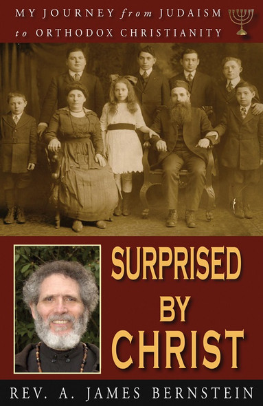 Surprised by Christ: My Journey from Judaism to Orthodox Christianity by Fr. A. James Bernstein