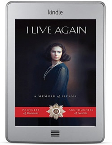 I Live Again: A Memoir of Ileana, Princess of Romania and Archduchess of Austria ebook