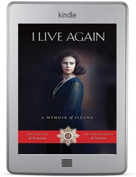 I Live Again: A Memoir of Ileana, Princess of Romania and Archduchess of Austria ebook