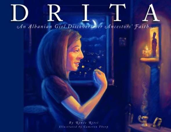 Drita: An Albanian Girl Discovers Her Ancestors' Faith by Renee Ritsi