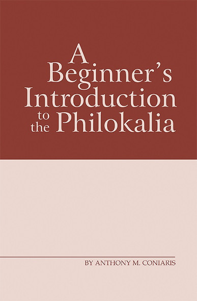 A Beginner's Introduction to the Philokalia by by Anthony M. Coniaris