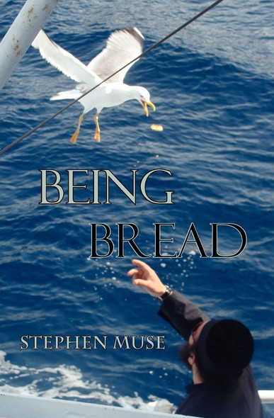 Being Bread by Stephen Muse