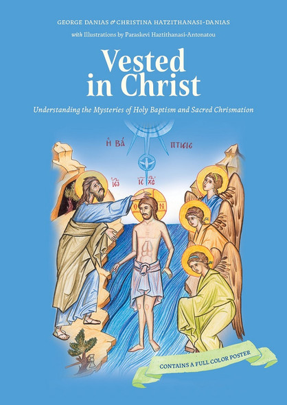 Vested in Christ: Understand the Mysteries of Holy Baptism and Sacred Chrismation by George Danias and Christina Hatzithanasi-Danias, illustrations by Paraskevi Haztithanasi-Antonatou