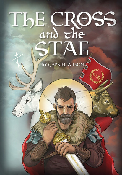 The Cross and the Stag: The Incredible Adventures of St. Eustathius by Gabriel Wilson