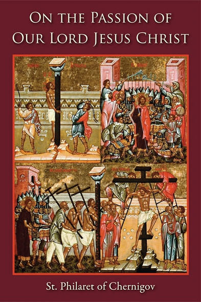 On the Passion of Our Lord Jesus Christ by St. Philaret of Chernigov