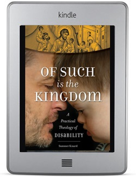 Of Such Is the Kingdom: A Practical Theology of Disability ebook by Summer Kinard