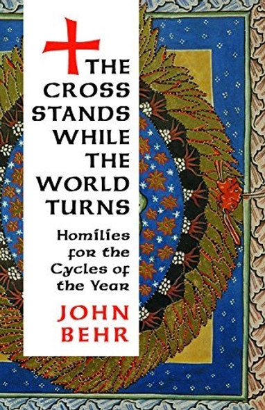 The Cross Stands While the World Turns: Homilies for the Cycles of the Year by John Behr