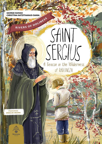 Saint Sergius: A Beacon in the Wilderness of Radonezh by George and Christian Danias, illustrated by Angeliki Deleha