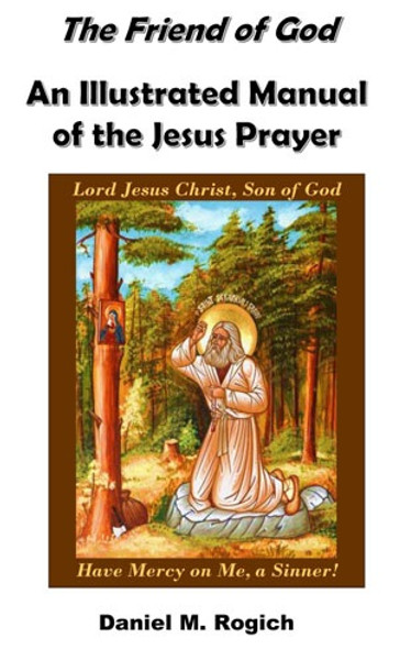The Friend of God: An Illustrated Manual of the Jesus Prayer by Daniel M. Rogich