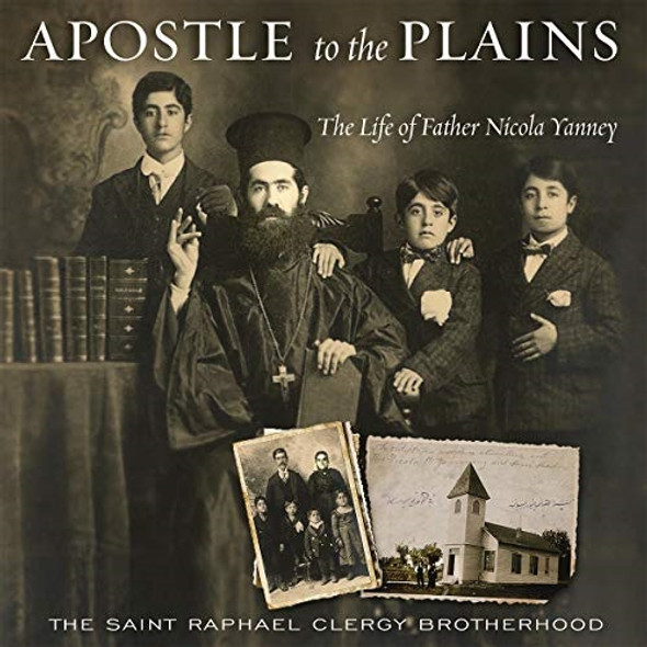 Apostle to the Plains: The Life of Father Nicola Yanney by The Saint Raphael Clergy Brotherhood Audiobook