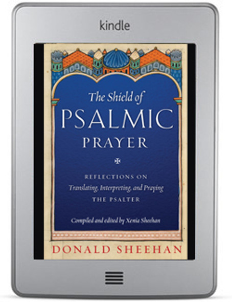 The Shield of Psalmic Prayer: Reflections on Translating, Interpreting, and Praying the Psalter ebook by Donald Sheehan, compiled and edited by Xenia Sheehan
