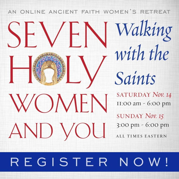 Seven Holy Women & You: Walking with the Saints - An Online Ancient Faith Women's Retreat