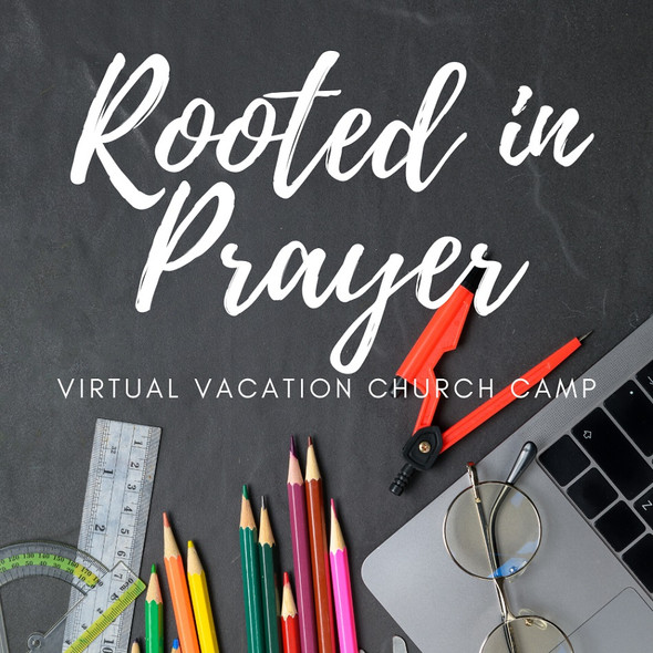 Rooted in Prayer: Virtual Vacation Church Camp