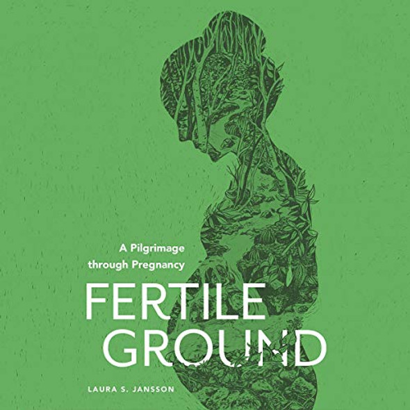 Fertile Ground: A Pilgrimage through Pregnancy audiobook by Laura S. Jansson