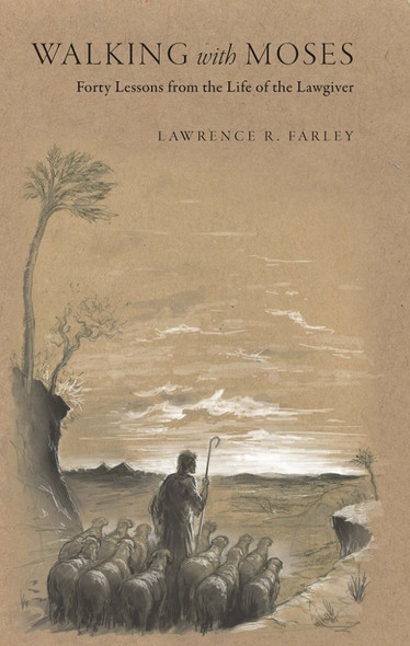 Walking with Moses: Forty Lessons from the Life of the Lawgiver by Lawrence R. Farley