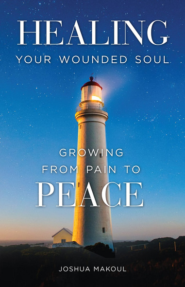 Healing Your Wounded Soul: Growing from Pain to Peace by Fr. Joshua Makoul
