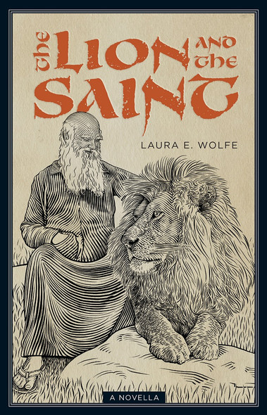 The Lion and the Saint by Laura E. Wolfe