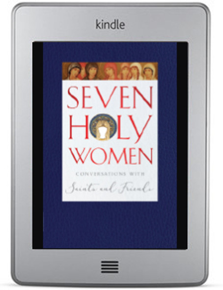 Seven Holy Women: Conversations with Saints and Friends eBook