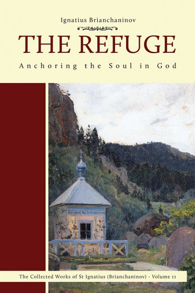 The Refuge: Anchoring the Soul in God by Ignatius (Brianchaninov), translated by Nicholas Kotar