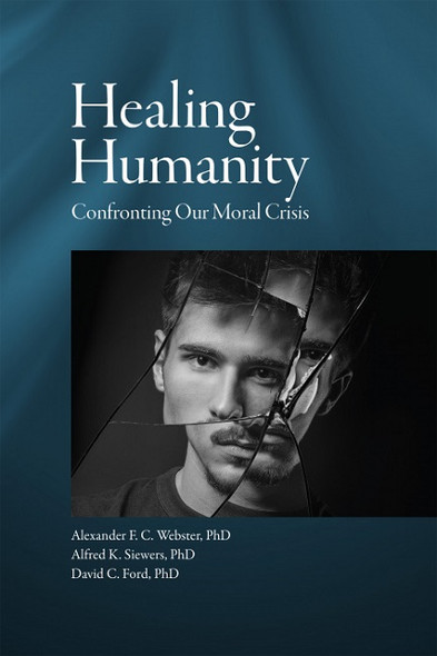 Healing Humanity: Confronting Our Moral Crisis, Edited by Alexander F. C. Webster, Alfred K. Siewers and David C. Ford