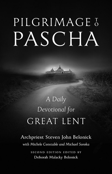 Pilgrimage to Pascha: A Daily Devotional for Great Lent by Archpriest Steven John Belonick with Michele Constable and Michael Soroka