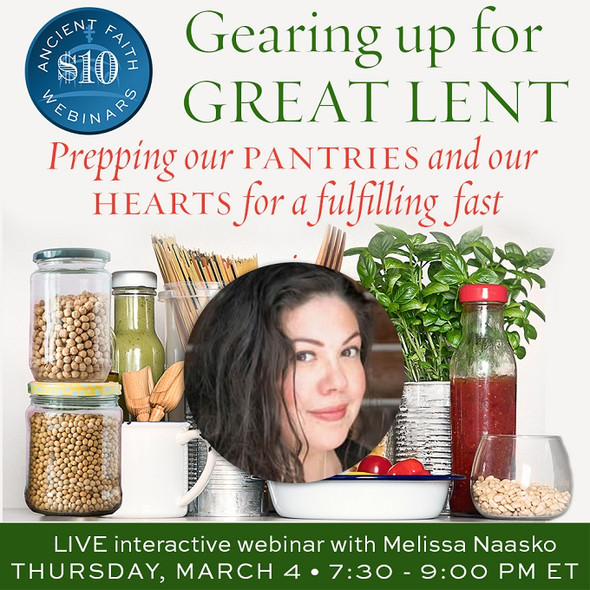 Gearing Up For a Great Lent: Prepping Our Pantries and Our Hearts for a Fulfilling Fast - An Ancient Faith Webinar with Melissa Naasko
