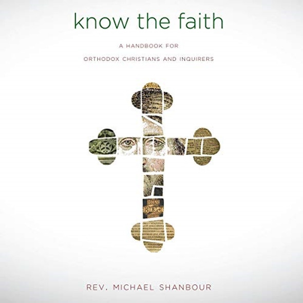 Know the Faith: A Handbook for Orthodox Christians and Inquirers; Audiobook by Fr. Michael Shanbour