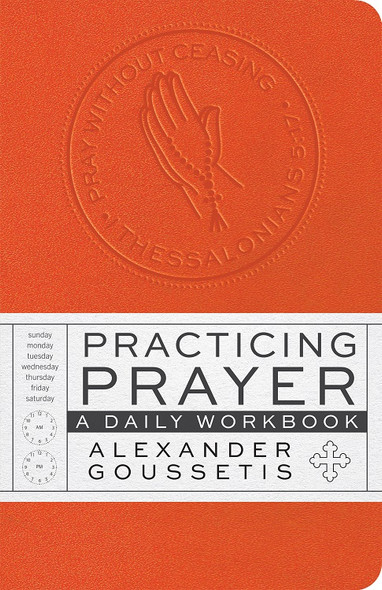 Practicing Prayer: A Daily Workbook by Alexander Goussetis