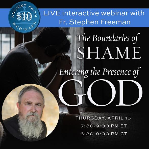 The Boundaries of Shame: Entering the Presence of God with Fr. Stephen Freeman - An Ancient Faith Webinar