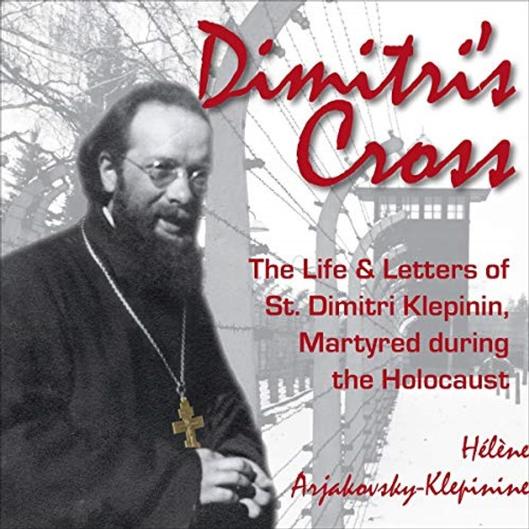Dimitri's Cross: The Life and Letters of St. Dimitri Klepinin, Martyred during the Holocaust; Audiobook