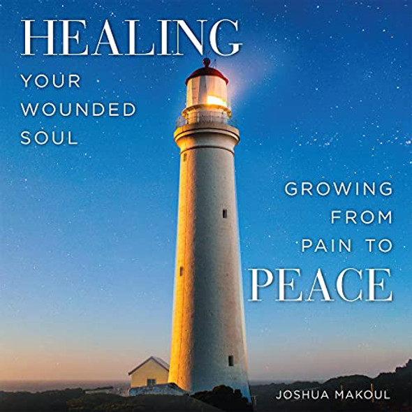 Healing Your Wounded Soul: Growing from Pain to Peace; Audiobook