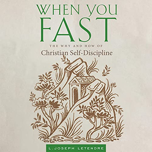 When You Fast: The Why and How of Christian Self-Discipline; Audiobook by L. Joseph Letendre