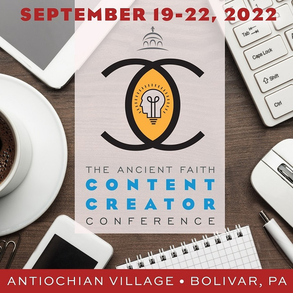 The Ancient Faith Content Creator Conference - September 19 - 22, 2022