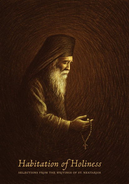 Habitation of Holiness: Selections from the Writings of St. Nektarios by St. Nektarios of Pentapolis (1846-1920), translated by Rev. Fr. Peter Chamberas