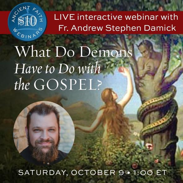 Demons and the Gospel - An Ancient Faith Webinar with Fr. Andrew Stephen Damick